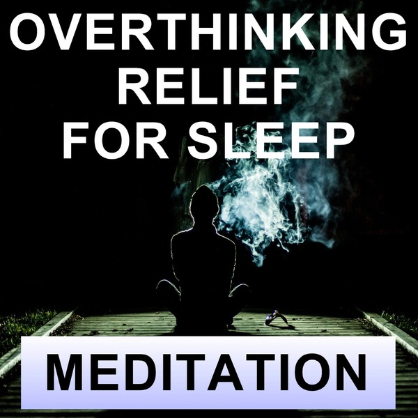 Overthinking relief for sleep meditation