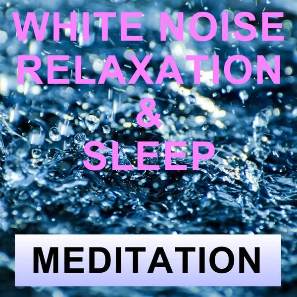 White noise relaxation and sleep meditation
