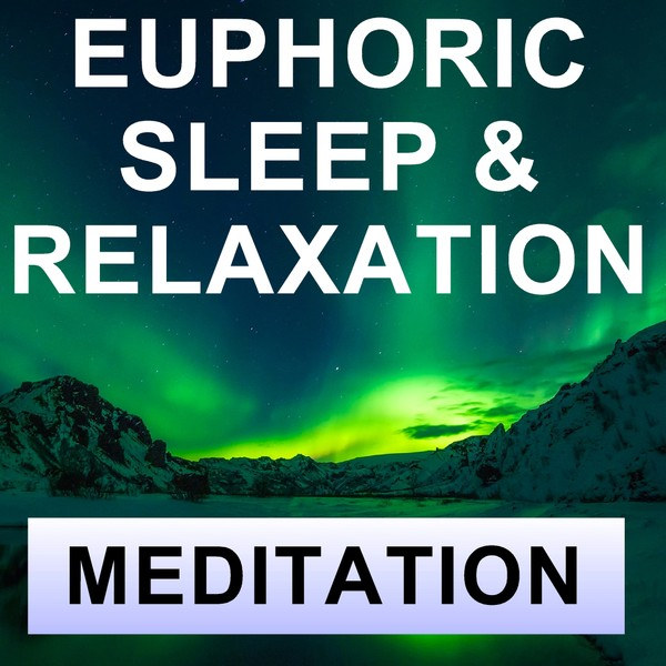 Euphoric sleep & relaxation meditation