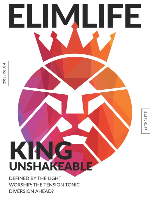 Elim Life Magazine | Issue 4 - July 2018 | King Unshakeable