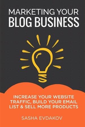 Marketing Your Blog Business by Sasha Evdakov