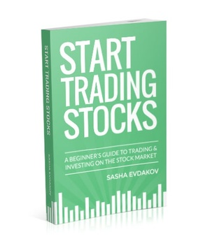 Start Trading Stocks: A Beginners Guide to Trading & Investing on the Stock Market