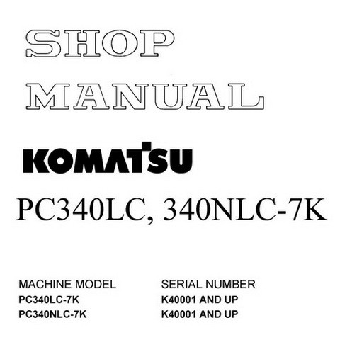 Komatsu PC340LC-7K, PC340NLC-7K Hydraulic Excavator Shop Manual (K40001 and  up) - UEBM001501