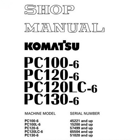 Komatsu PC100L-6, PC100L-6, PC120-6, PC120LC-6, PC130-6 Hydraulic Excavator Shop Manual - SEBM010611