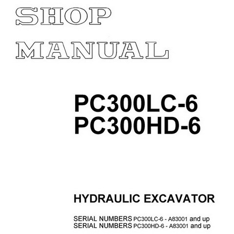 Komatsu PC300LC-6 & PC300HD-6 Hydraulic Excavator Shop Manual (A83001 and up) - CEBM002901