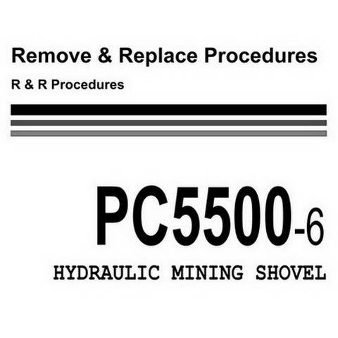 Komatsu PC5500-6 Hydraulic Mining Shovel Remove & Replace Procedures Manual