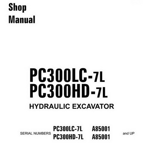 Komatsu PC300LC-7L & PC300HD-7L Hydraulic Excavator Shop Manual (A85001 and up) - CEBM009104