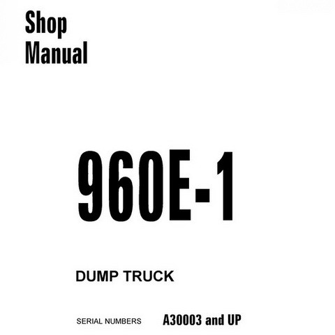 Komatsu 960E-1 Dump Truck Shop Manual (A30003 and up