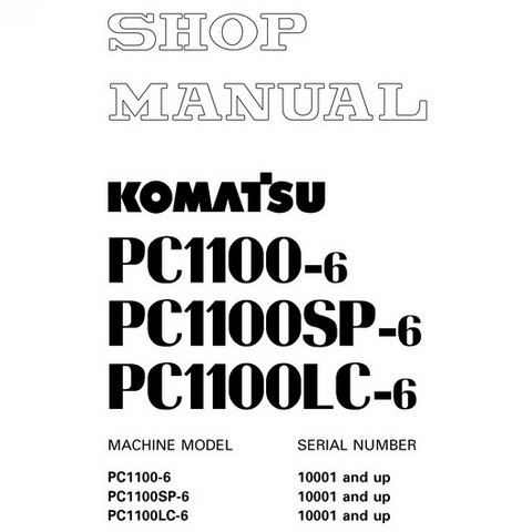 Komatsu PC1100-6, PC1100SP-6, PC1100LC-6 Hydraulic Excavator Shop Manual (10001 and up) - SEBM014207