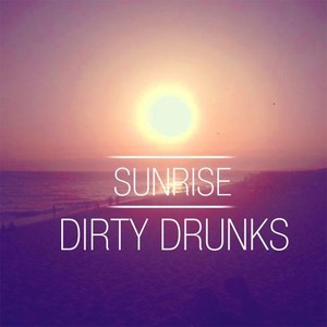 Remake: Dirty Drunks - Sunrise