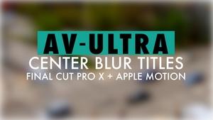 AV-Ultra 4K Center Blur Titles Templates for FCPX and Motion
