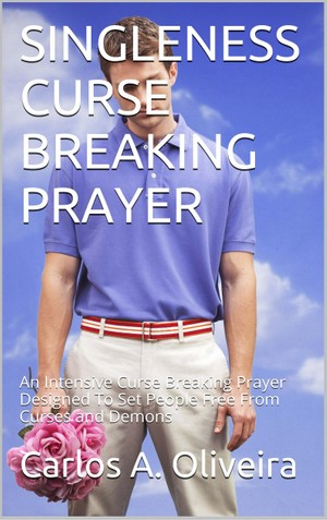 SINGLENESS CURSE BREAKING PRAYER by Carlos A. Oliveira