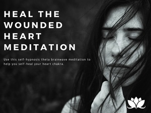 Heal the Wounded Heart Meditation--Your Wounds Matter