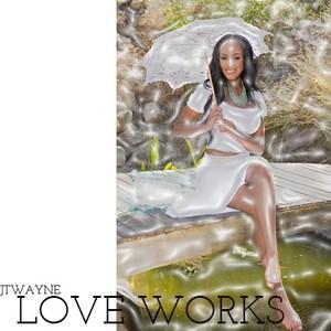 LOVE WORKS BY JTWAYNE