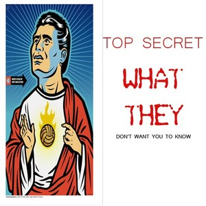 TOP SECRET WHAT THEY DONT WANT YOU TO KNOW