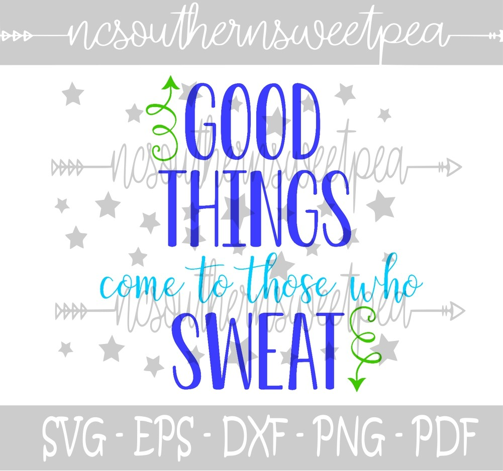 Good Things Come To Those Who Sweat Svg Eps Dxf Png Nc Southern Sweet Pea