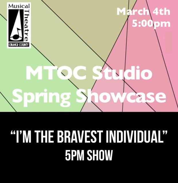"""I'm The Bravest Individual"" -  5pm 3/4/17 MTOC Spring Showcase"