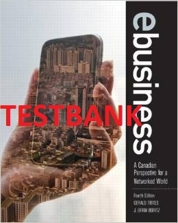 ITM350 TESTBANK - eBusiness: A Canadian Perspective for a Networked World (4th Ed)