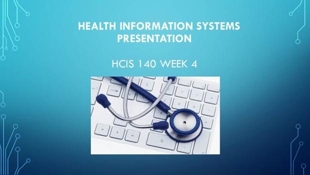HCIS 140 Week 4 Information Systems Presentation