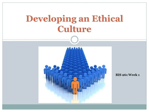 BIS 261 Week 1 Assignment - Developing an Ethical Culture