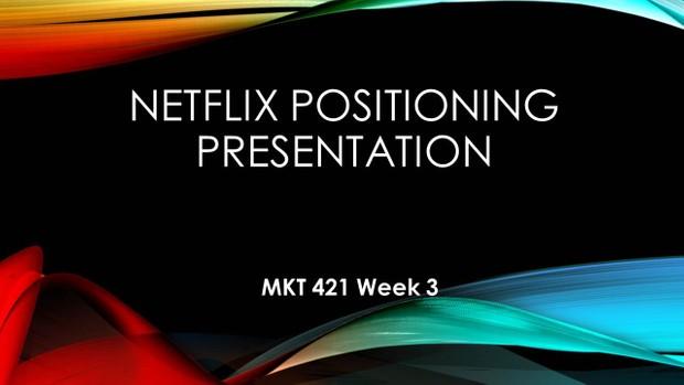MKT 421 Week 3 Positioning Presentation – Netflix