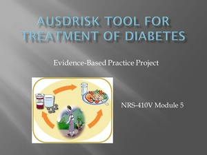 NRS-410V Module 5 Evidence-Based Practice Project - AUSDRISK TOOL FOR TREATMENT OF DIABETES
