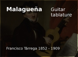 Malagueña (Francisco Tarrega 1852 - 1909) - Classical guitar tablature