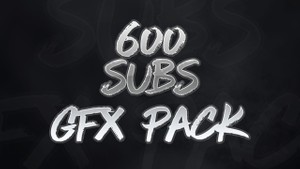 600 Subscriber GFX Pack!