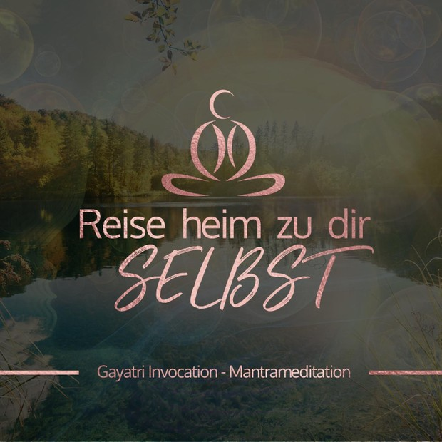 Gayatri Invocation - Mantra-Meditation in drei Versionen