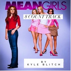 Custom Grooves Mean Girls 8 Count Track by Kyle Blitch