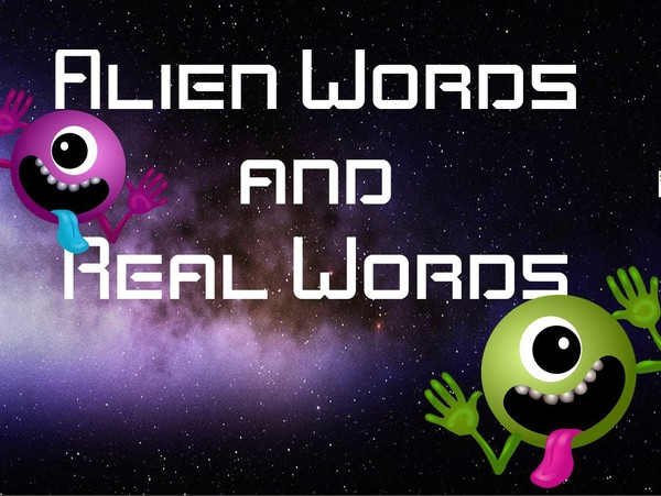 ALIEN OR REAL WORDS: POWERPOINT