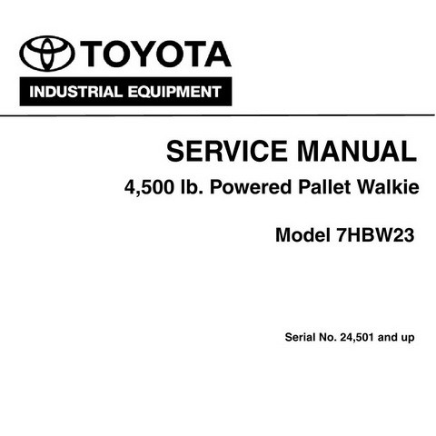 Toyota Industrial Equipment Model 7HBW23 - 4,500 lb. Powered Pallet Walkie Service Manual