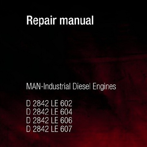 MAN D2842 LE602, LE604, LE606, LE 607 Industrial Diesel Engine Service Repair Manual