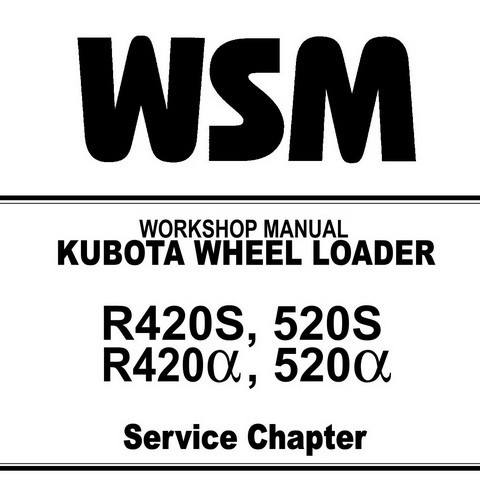 Kubota R420S, 520S / R420α, 520α Wheel Loader Service Chapter Workshop Manual