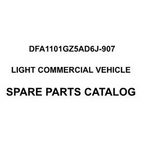 Dongfeng DFA1101GZ5AD6J-907 Light Commercial Truck Spare Parts Catalog