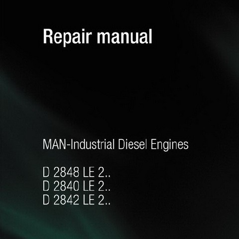 MAN D2840, D2842, D2848 LE 201/202/203/211/212/213 Industrial Diesel Engine Repair Manual