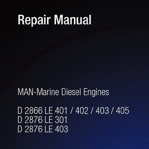 MAN D-2866, D-2876 LE 301 / 401 / 402 / 403 / 405 Marine Diesel Engine Service Repair Manual
