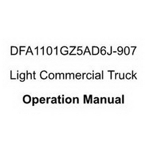 Dongfeng DFA1101GZ5AD6J-907 Light Commercial Truck Operation and Maintenance Manual