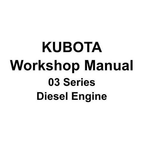 Kubota 03 Series Diesel Engine Service Repair Workshop Manual