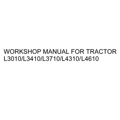 Kubota L3010/L3410/L3710/L4310/L4610 Tractor Service Repair Workshop Manual