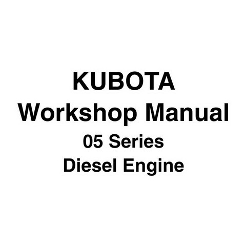 Kubota 05 Series Diesel Engine Service Repair Workshop Manual