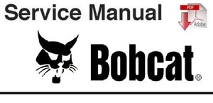 Bobcat A300 All Wheel Steer Loader Service Manual ( S/N 539911001 & Above,540011001 & Above )