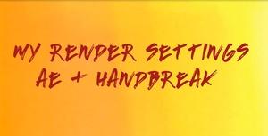 My Render Settings AE + HandBreak