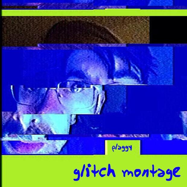 plaggy - glitch montage EP 2015