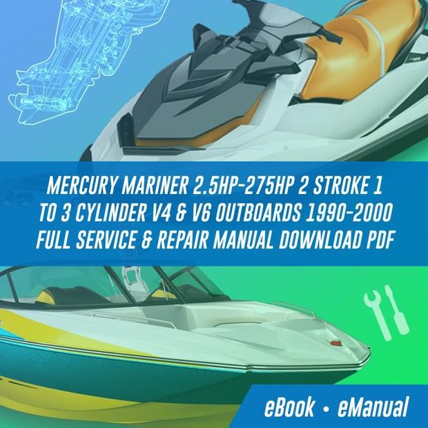 Mercury Mariner 2 5hp-275hp 2 Stroke 1 to 3 Cylinder V4 & V6 Outboards  1990-2000 Full Service Manual