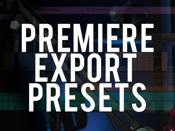 4K + 1080P Export Presets [Premiere Pro CC}
