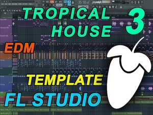 FL Studio - EDM Tropical House Template 3
