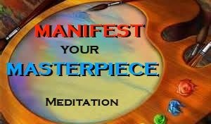 MANIFEST Your MASTERPIECE Meditation - Law of Attraction Meditation