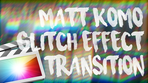 Matt Komo Glitch/Twitch Effect Transition for Final Cut Pro X