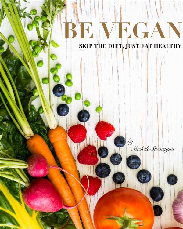 BE VEGAN - Skip the Diet, Just Eat Healthy